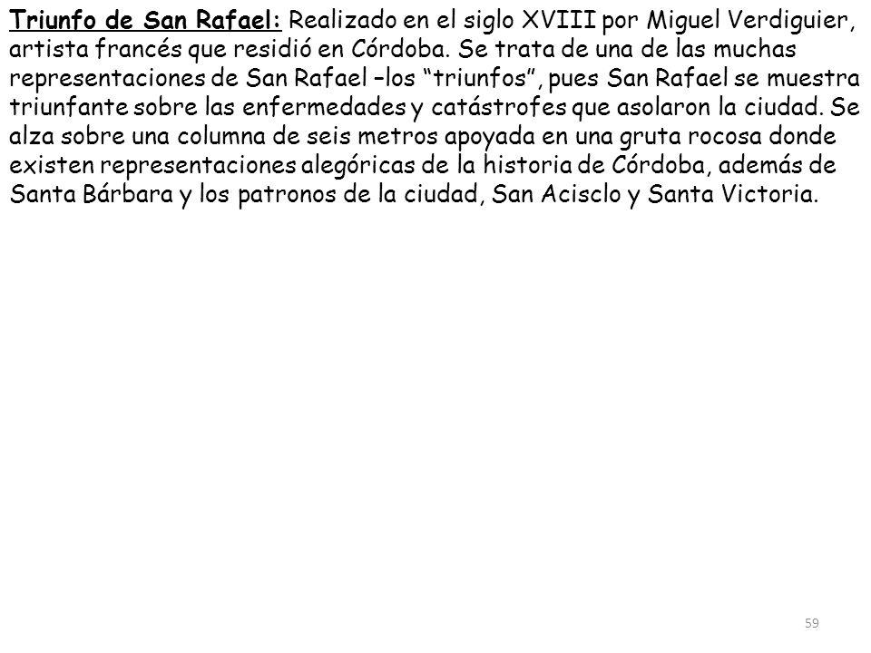 Triunfo de San Rafael: Realizado en el siglo XVIII por Miguel Verdiguier, artista francés que residió en Córdoba. Se trata de una de las muchas repres