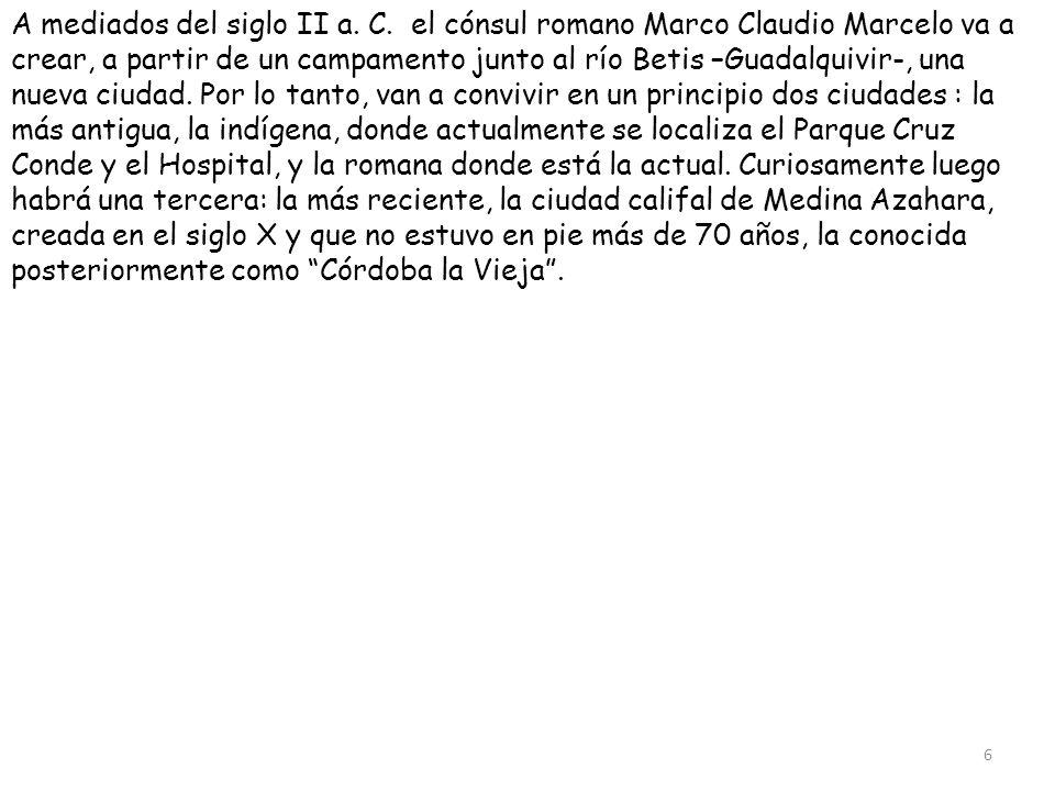 A mediados del siglo II a. C. el cónsul romano Marco Claudio Marcelo va a crear, a partir de un campamento junto al río Betis –Guadalquivir-, una nuev