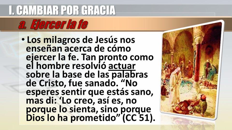Los milagros de Jesús nos enseñan acerca de cómo ejercer la fe. Tan pronto como el hombre resolvió actuar sobre la base de las palabras de Cristo, fue
