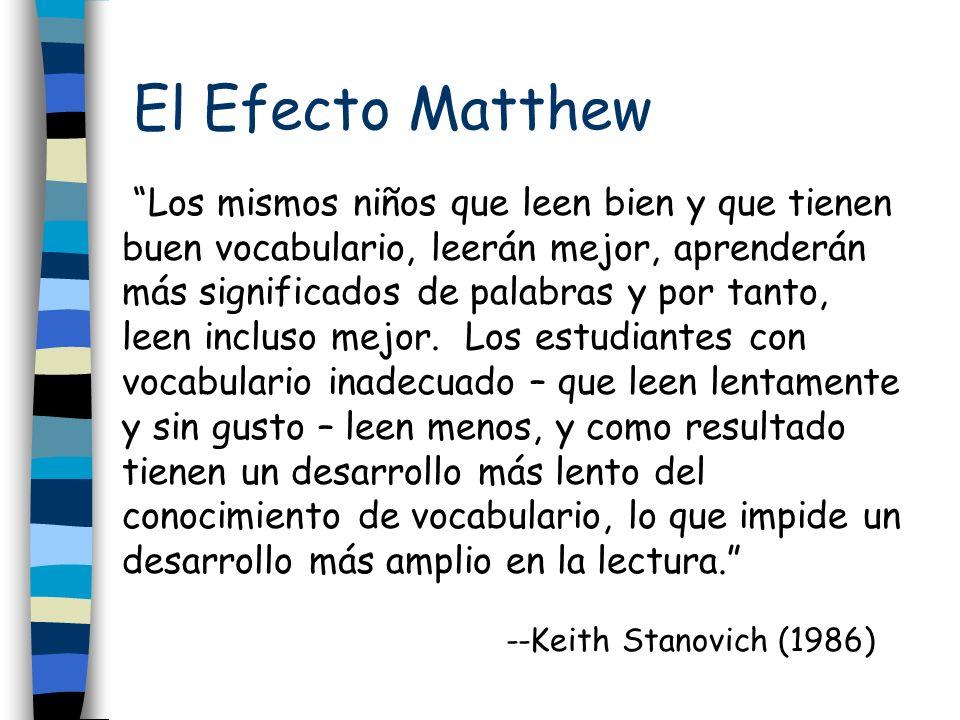 El Efecto Matthew Los mismos niños que leen bien y que tienen buen vocabulario, leerán mejor, aprenderán más significados de palabras y por tanto, lee