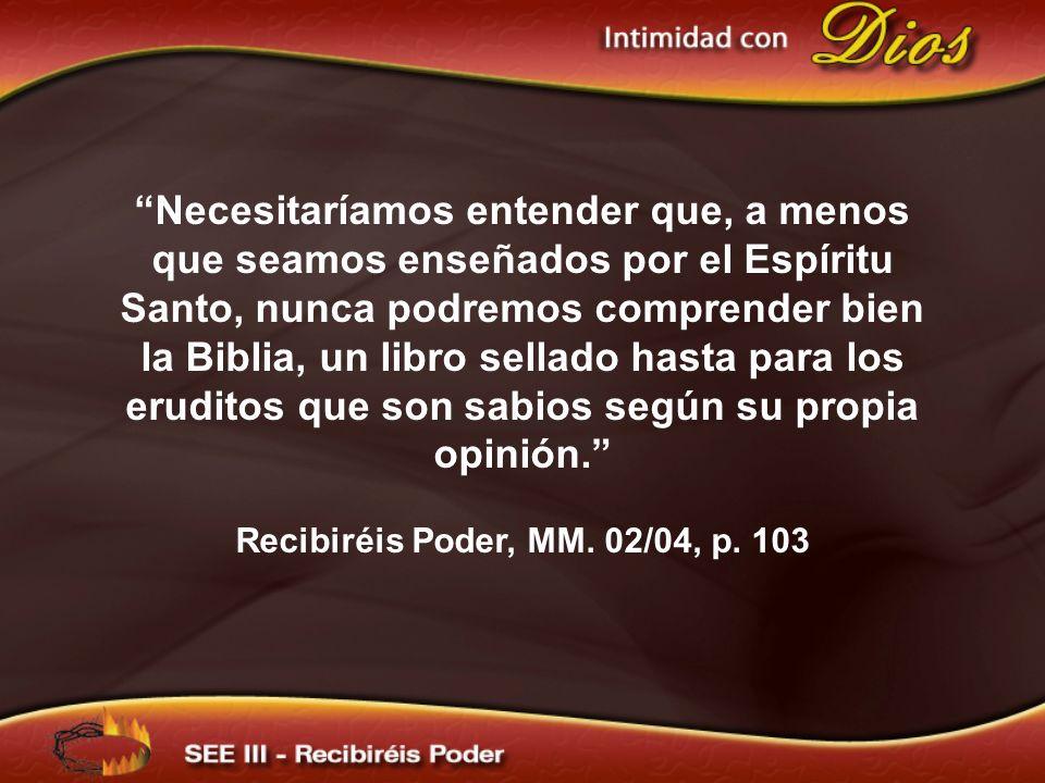 Necesitaríamos entender que, a menos que seamos enseñados por el Espíritu Santo, nunca podremos comprender bien la Biblia, un libro sellado hasta para