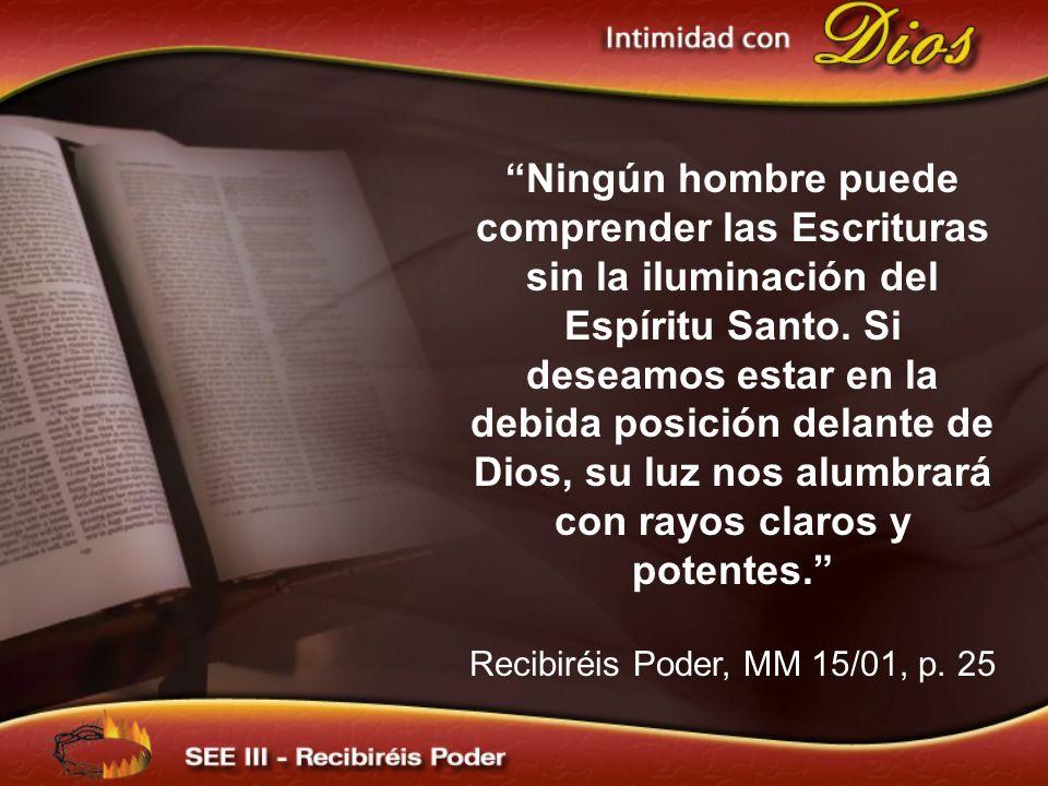 Ningún hombre puede comprender las Escrituras sin la iluminación del Espíritu Santo. Si deseamos estar en la debida posición delante de Dios, su luz n