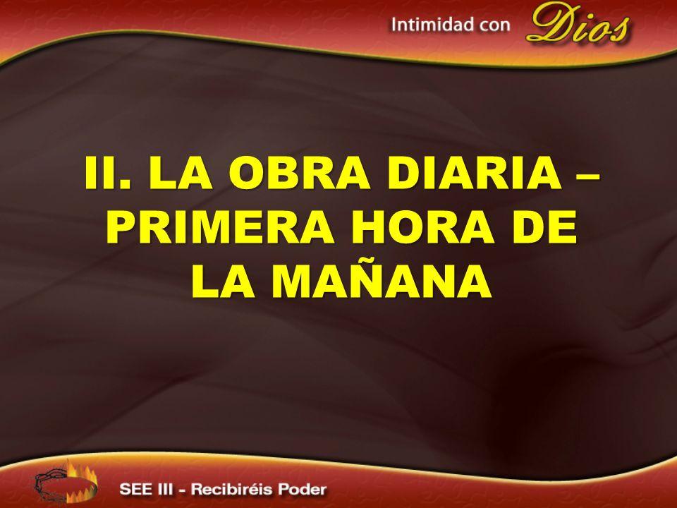 II. LA OBRA DIARIA – PRIMERA HORA DE LA MAÑANA