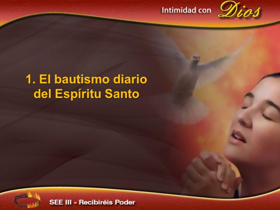 1. El bautismo diario del Espíritu Santo