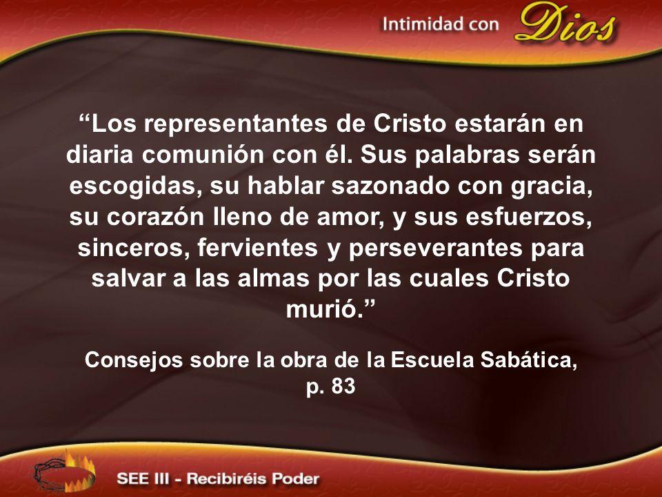 Los representantes de Cristo estarán en diaria comunión con él. Sus palabras serán escogidas, su hablar sazonado con gracia, su corazón lleno de amor,