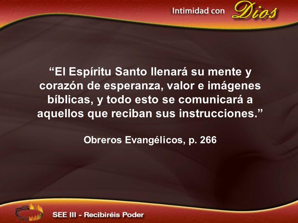 El Espíritu Santo llenará su mente y corazón de esperanza, valor e imágenes bíblicas, y todo esto se comunicará a aquellos que reciban sus instruccion