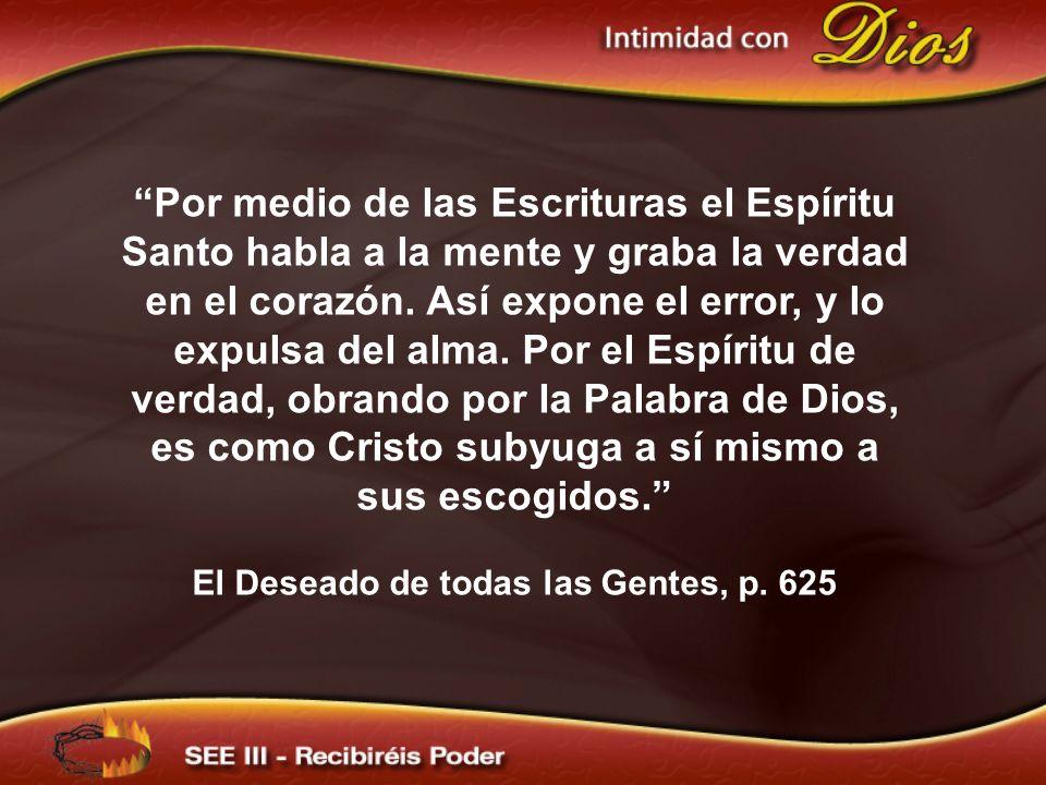 Por medio de las Escrituras el Espíritu Santo habla a la mente y graba la verdad en el corazón. Así expone el error, y lo expulsa del alma. Por el Esp
