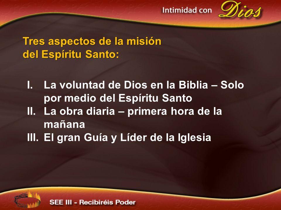 Tres aspectos de la misión del Espíritu Santo: I.La voluntad de Dios en la Biblia – Solo por medio del Espíritu Santo II.La obra diaria – primera hora