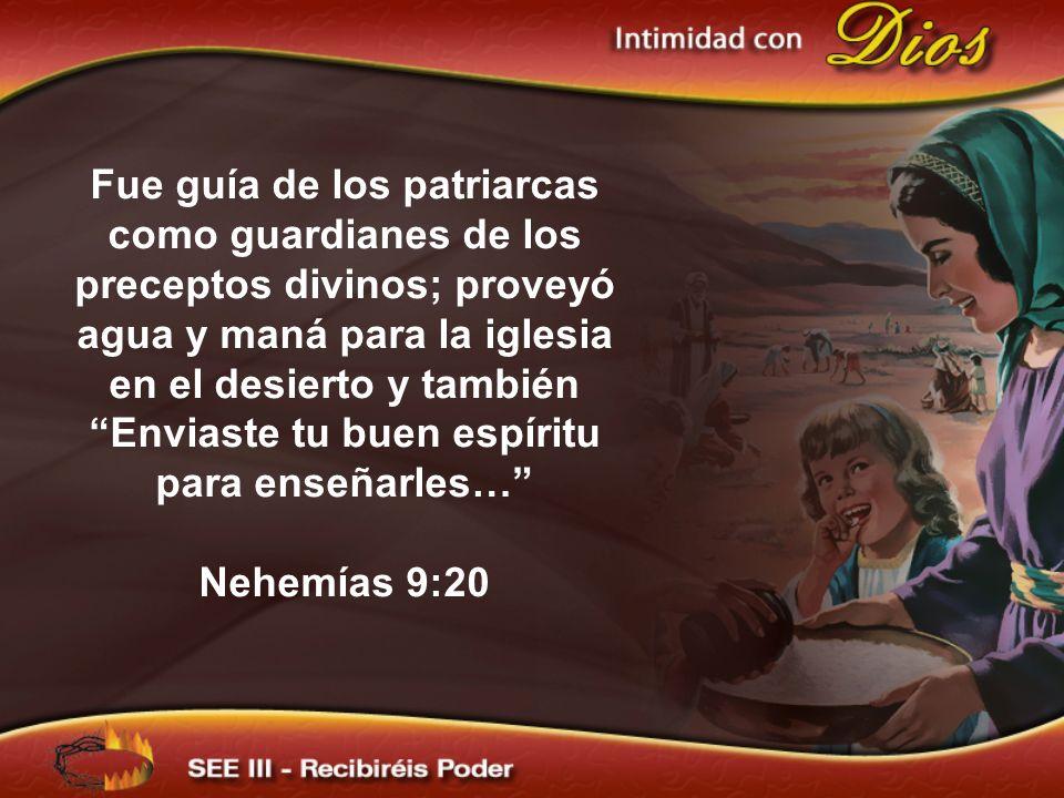 Fue guía de los patriarcas como guardianes de los preceptos divinos; proveyó agua y maná para la iglesia en el desierto y también Enviaste tu buen esp