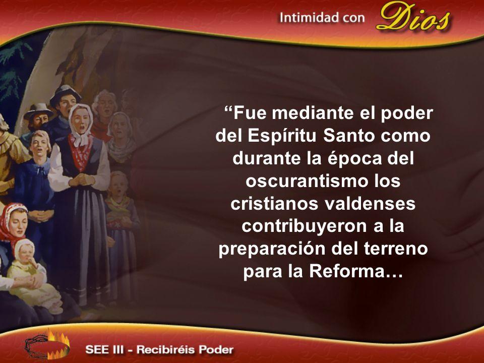 Fue mediante el poder del Espíritu Santo como durante la época del oscurantismo los cristianos valdenses contribuyeron a la preparación del terreno pa