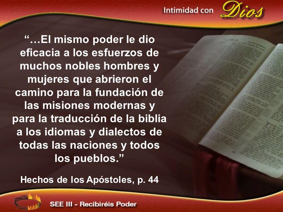 …El mismo poder le dio eficacia a los esfuerzos de muchos nobles hombres y mujeres que abrieron el camino para la fundación de las misiones modernas y