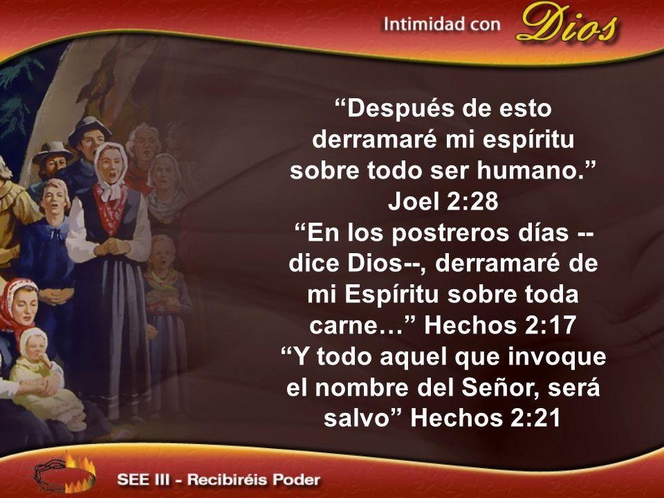 Después de esto derramaré mi espíritu sobre todo ser humano. Joel 2:28 En los postreros días -- dice Dios--, derramaré de mi Espíritu sobre toda carne