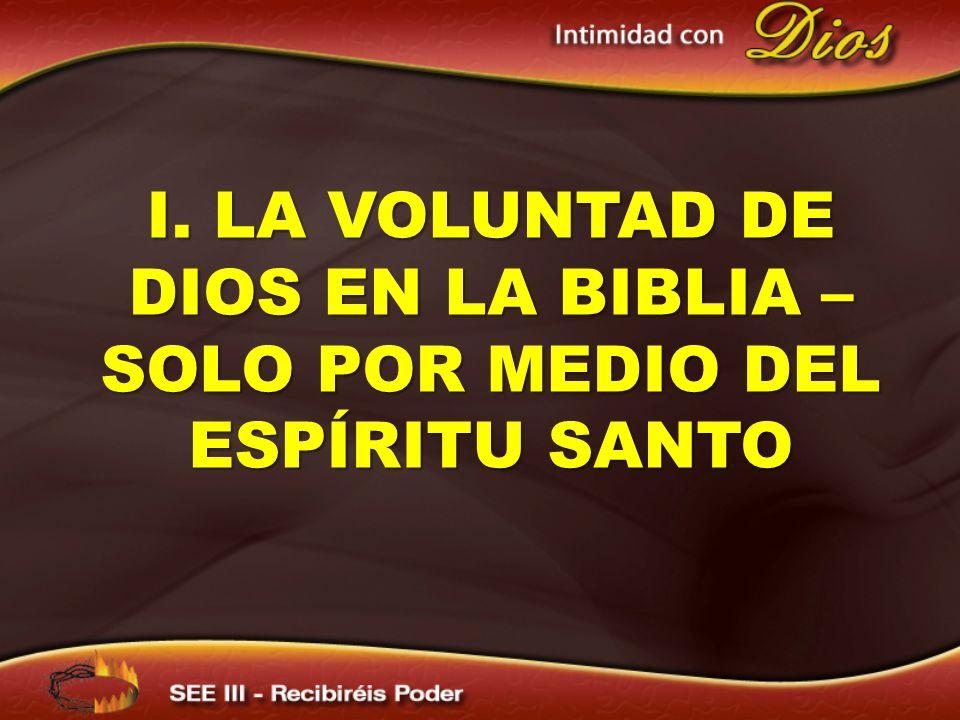 I. LA VOLUNTAD DE DIOS EN LA BIBLIA – SOLO POR MEDIO DEL ESPÍRITU SANTO
