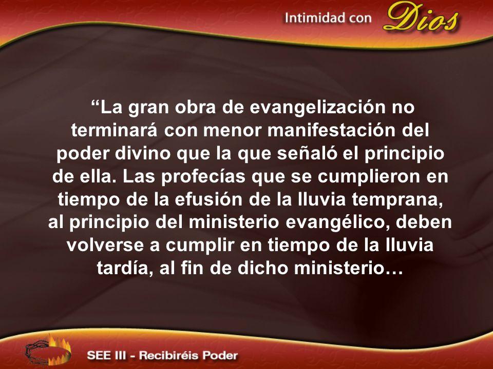 La gran obra de evangelización no terminará con menor manifestación del poder divino que la que señaló el principio de ella. Las profecías que se cump