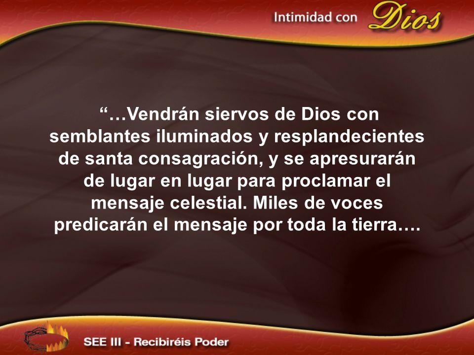 …Vendrán siervos de Dios con semblantes iluminados y resplandecientes de santa consagración, y se apresurarán de lugar en lugar para proclamar el mens