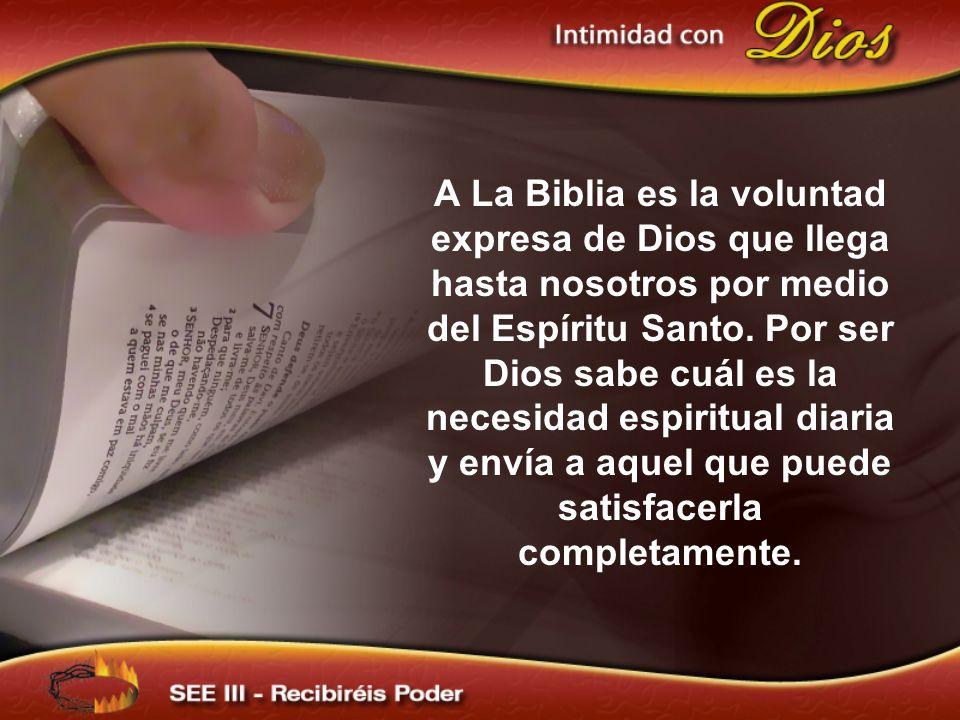A La Biblia es la voluntad expresa de Dios que llega hasta nosotros por medio del Espíritu Santo. Por ser Dios sabe cuál es la necesidad espiritual di