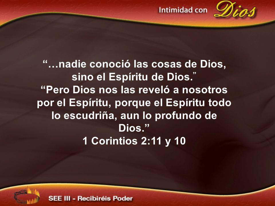 …nadie conoció las cosas de Dios, sino el Espíritu de Dios. Pero Dios nos las reveló a nosotros por el Espíritu, porque el Espíritu todo lo escudriña,