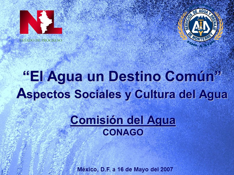 El Agua un Destino Común A spectos Sociales y Cultura del Agua Comisión del Agua CONAGO México, D.F.