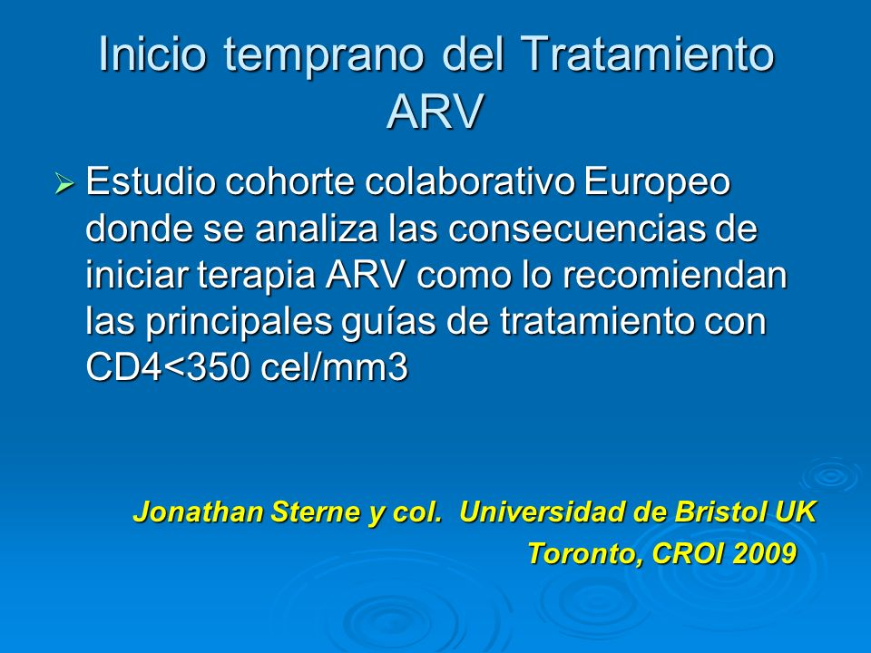 Inicio temprano del Tratamiento ARV Estudio cohorte colaborativo Europeo donde se analiza las consecuencias de iniciar terapia ARV como lo recomiendan