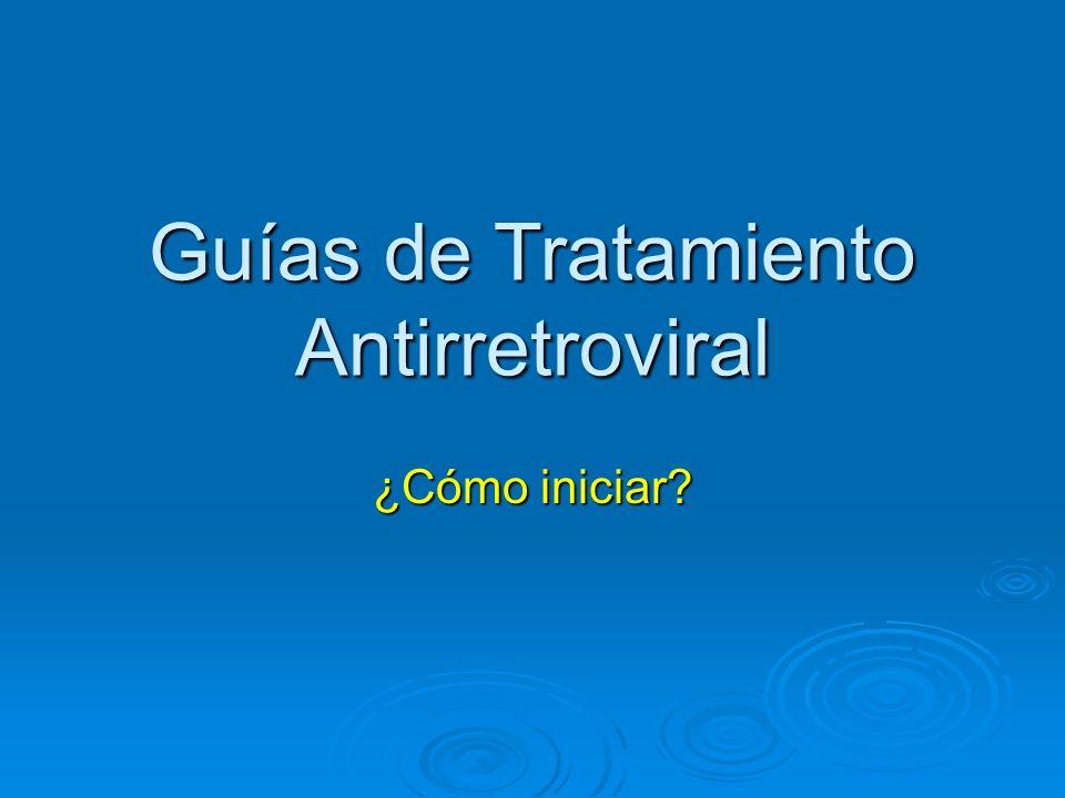 Guías de Tratamiento Antirretroviral ¿Cómo iniciar?