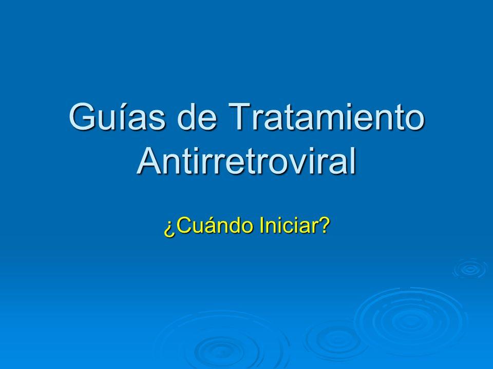Guías de Tratamiento Antirretroviral ¿Cuándo Iniciar?