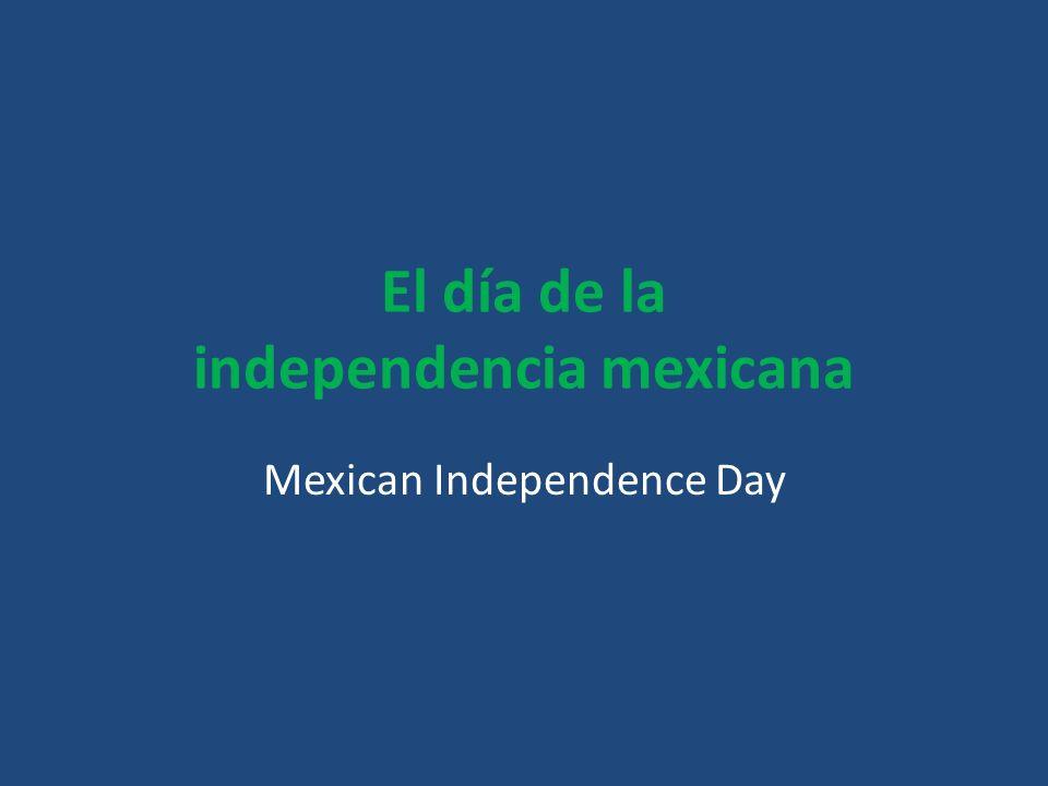 El día de la independencia mexicana Mexican Independence Day