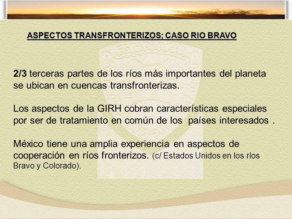 ASPECTOS TRANSFRONTERIZOS; CASO RIO BRAVO 2/3 terceras partes de los ríos más importantes del planeta se ubican en cuencas transfronterizas.