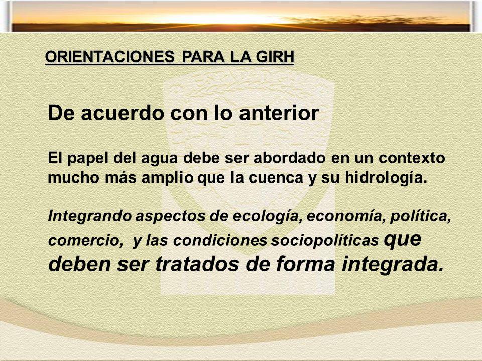 De acuerdo con lo anterior El papel del agua debe ser abordado en un contexto mucho más amplio que la cuenca y su hidrología.