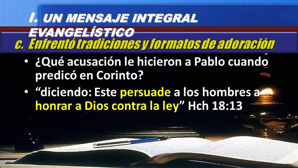 ¿Qué acusación le hicieron a Pablo cuando predicó en Corinto? diciendo: Este persuade a los hombres a honrar a Dios contra la ley Hch 18:13 I. UN MENS