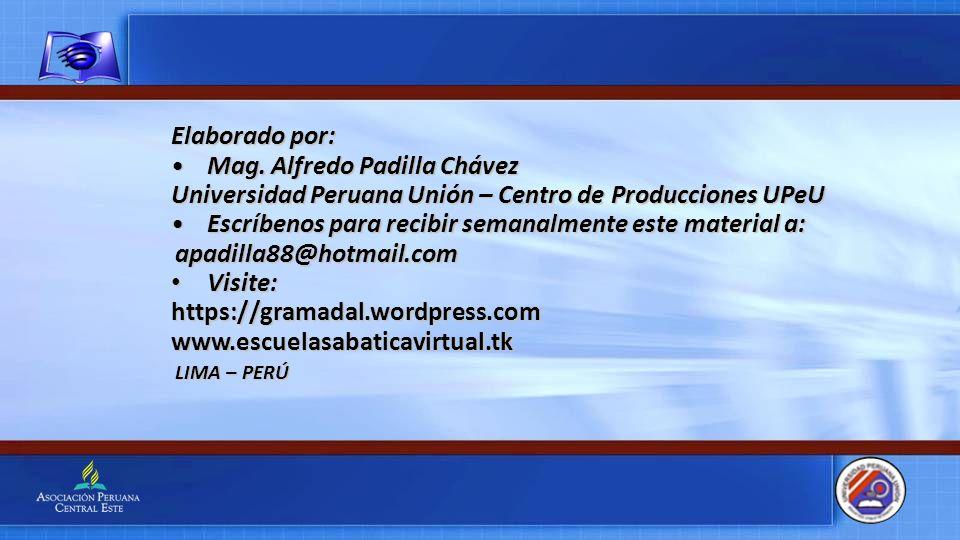 Elaborado por: Mag. Alfredo Padilla ChávezMag. Alfredo Padilla Chávez Universidad Peruana Unión – Centro de Producciones UPeU Escríbenos para recibir