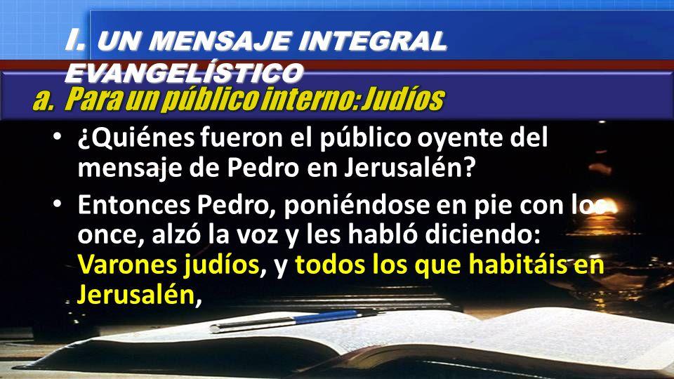 ¿Quiénes fueron el público oyente del mensaje de Pedro en Jerusalén? Entonces Pedro, poniéndose en pie con los once, alzó la voz y les habló diciendo: