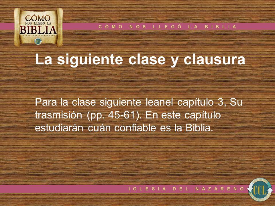 La siguiente clase y clausura Para la clase siguiente leanel capítulo 3, Su trasmisión (pp. 45-61). En este capítulo estudiarán cuán confiable es la B