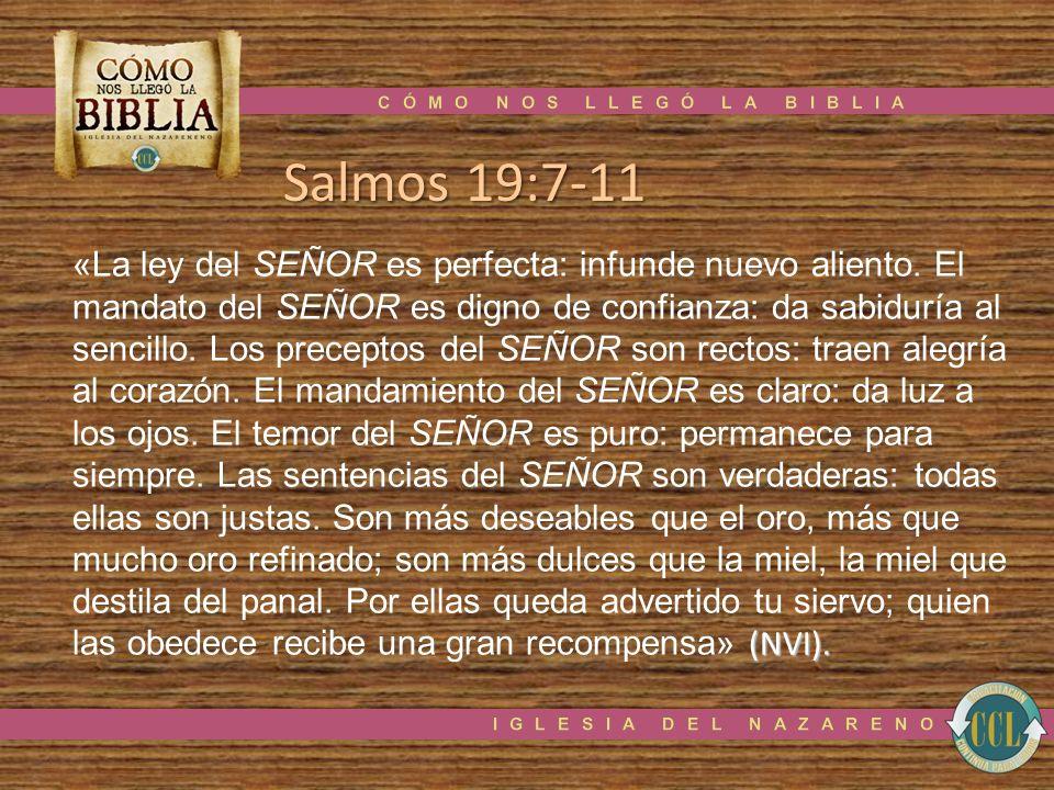Salmos 19:7-11 (NVI). «La ley del SEÑOR es perfecta: infunde nuevo aliento. El mandato del SEÑOR es digno de confianza: da sabiduría al sencillo. Los