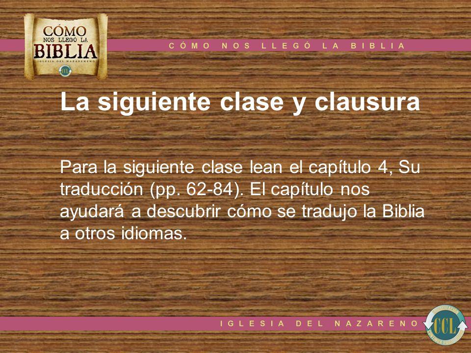 La siguiente clase y clausura Para la siguiente clase lean el capítulo 4, Su traducción (pp. 62-84). El capítulo nos ayudará a descubrir cómo se tradu