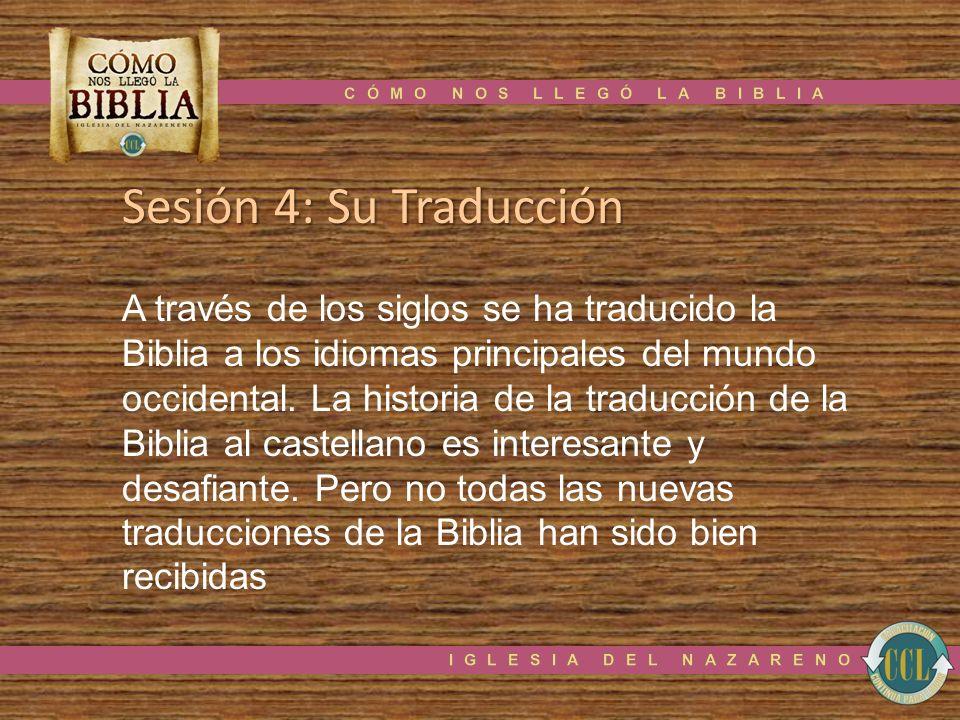 Sesión 4: Su Traducción A través de los siglos se ha traducido la Biblia a los idiomas principales del mundo occidental. La historia de la traducción
