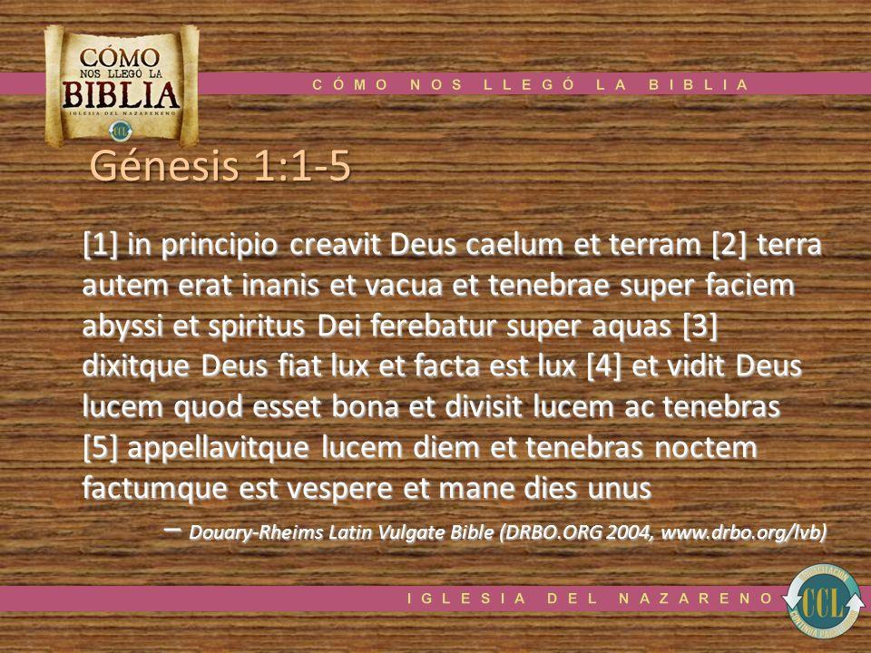 Génesis 1:1-5 [1] in principio creavit Deus caelum et terram [2] terra autem erat inanis et vacua et tenebrae super faciem abyssi et spiritus Dei fere