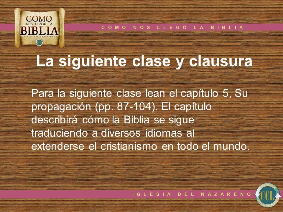 La siguiente clase y clausura Para la siguiente clase lean el capítulo 5, Su propagación (pp. 87-104). El capítulo describirá cómo la Biblia se sigue
