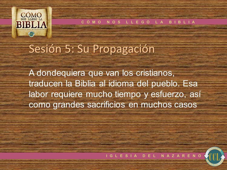 Sesión 5: Su Propagación A dondequiera que van los cristianos, traducen la Biblia al idioma del pueblo. Esa labor requiere mucho tiempo y esfuerzo, as
