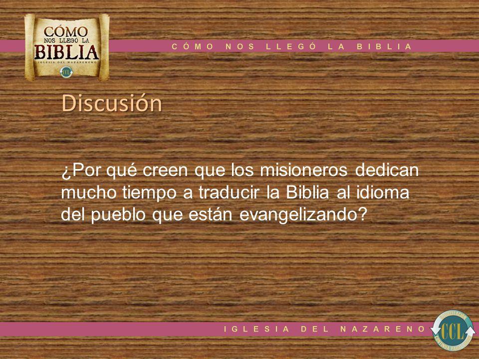 Discusión ¿Por qué creen que los misioneros dedican mucho tiempo a traducir la Biblia al idioma del pueblo que están evangelizando?