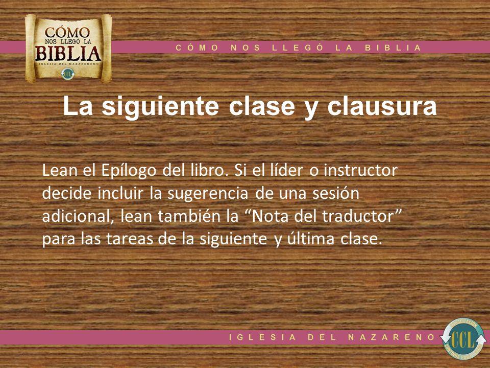 La siguiente clase y clausura Lean el Epílogo del libro. Si el líder o instructor decide incluir la sugerencia de una sesión adicional, lean también l