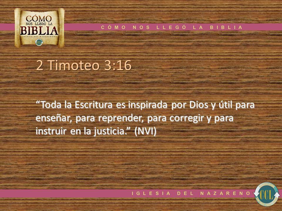 2 Timoteo 3:16 Toda la Escritura es inspirada por Dios y útil para enseñar, para reprender, para corregir y para instruir en la justicia. (NVI)