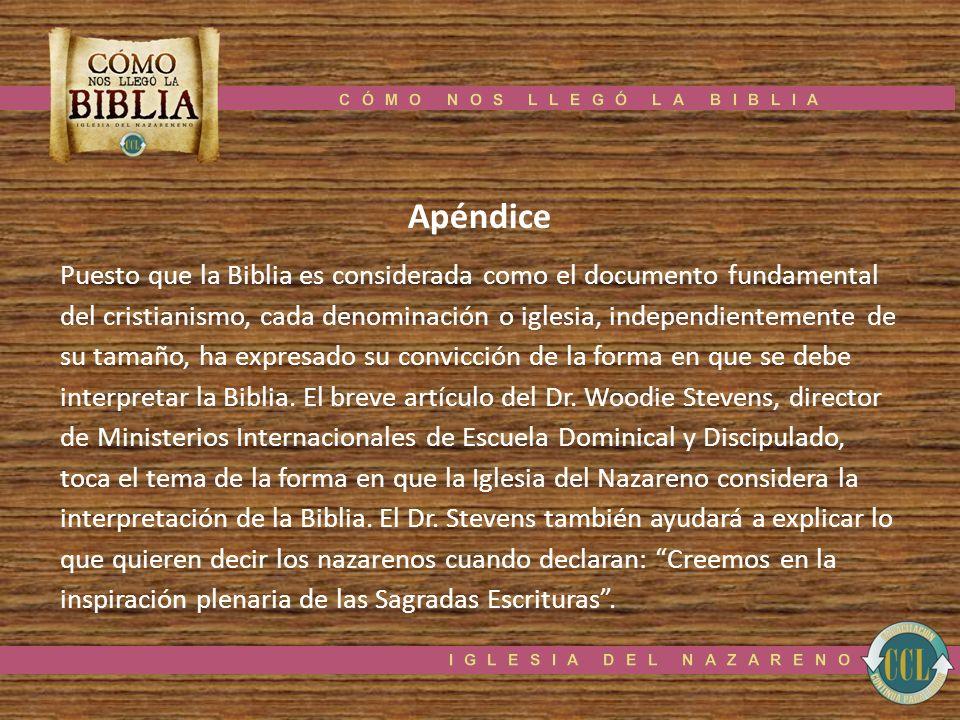 Apéndice Puesto que la Biblia es considerada como el documento fundamental del cristianismo, cada denominación o iglesia, independientemente de su tam
