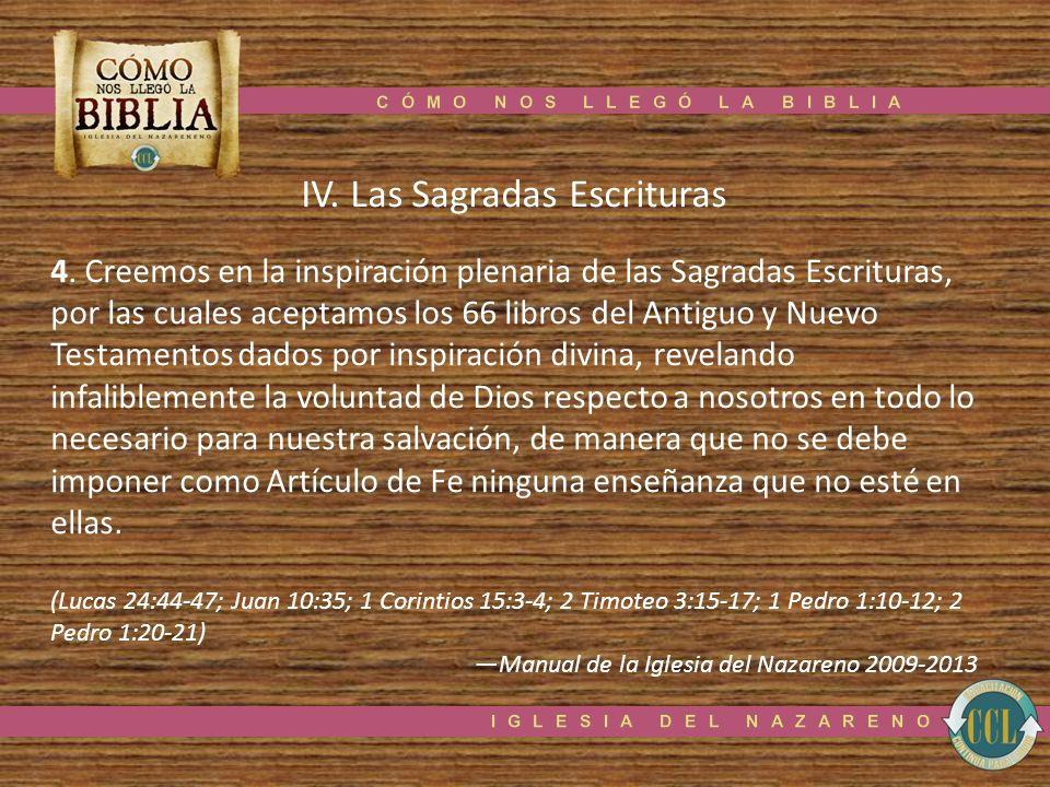 IV. Las Sagradas Escrituras 4. Creemos en la inspiración plenaria de las Sagradas Escrituras, por las cuales aceptamos los 66 libros del Antiguo y Nue