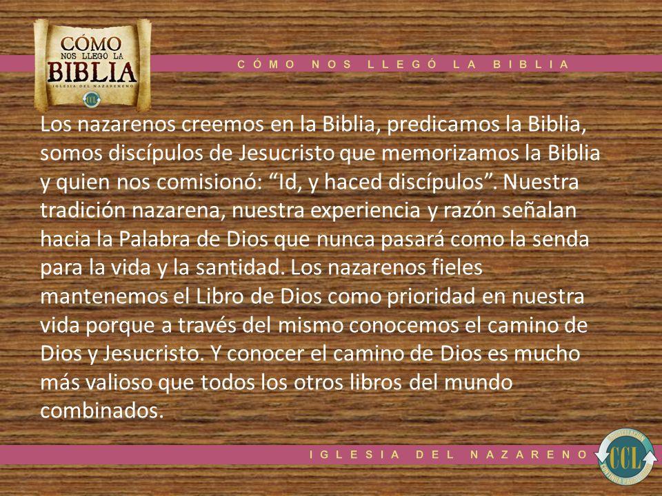 Los nazarenos creemos en la Biblia, predicamos la Biblia, somos discípulos de Jesucristo que memorizamos la Biblia y quien nos comisionó: Id, y haced