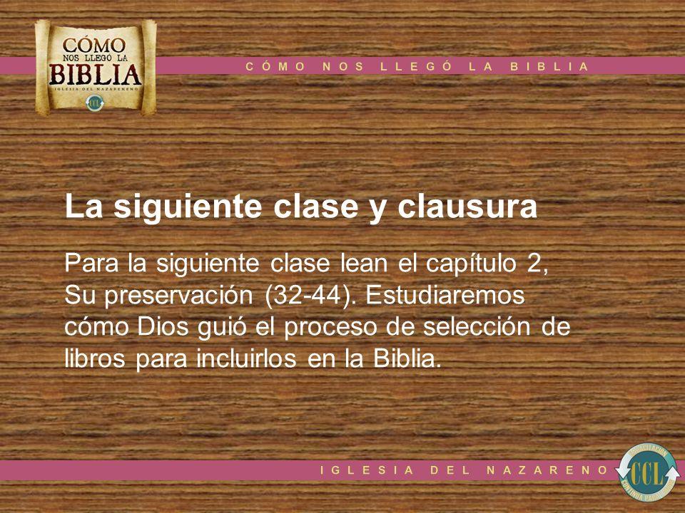 La siguiente clase y clausura Para la siguiente clase lean el capítulo 2, Su preservación (32-44). Estudiaremos cómo Dios guió el proceso de selección