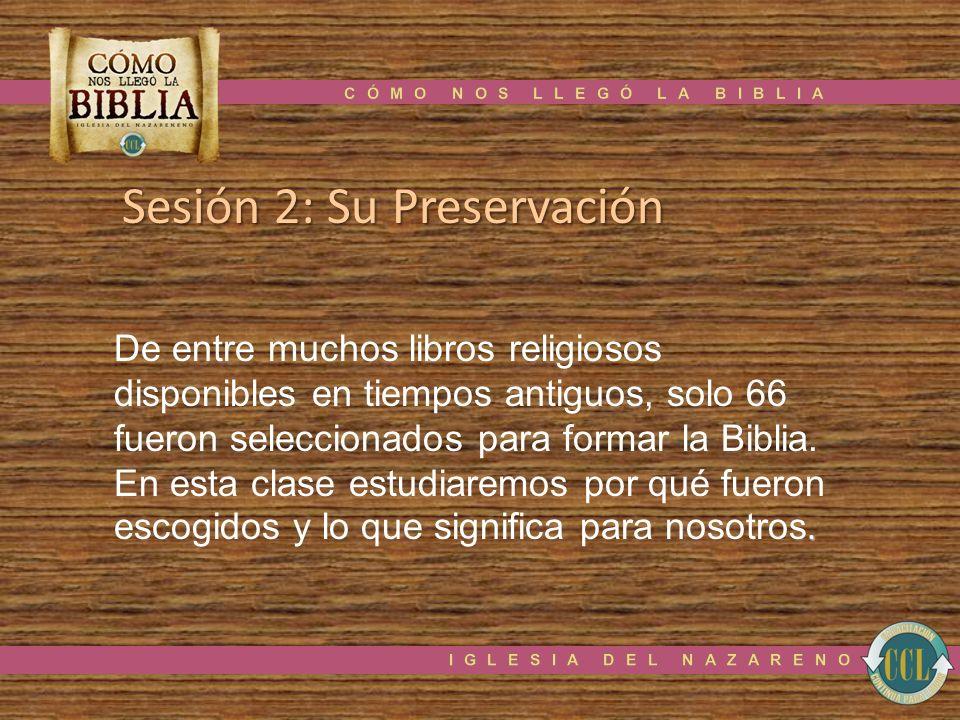Sesión 2: Su Preservación. De entre muchos libros religiosos disponibles en tiempos antiguos, solo 66 fueron seleccionados para formar la Biblia. En e