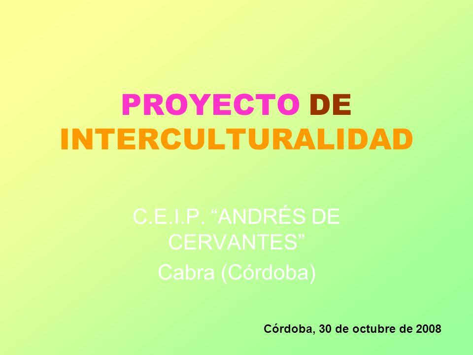 PROYECTO DE INTERCULTURALIDAD C.E.I.P. ANDRÉS DE CERVANTES Cabra (Córdoba) Córdoba, 30 de octubre de 2008
