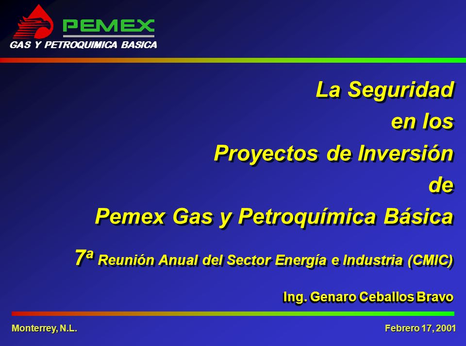 Ing. Genaro Ceballos Bravo La Seguridad en los Proyectos de Inversión de Pemex Gas y Petroquímica Básica 7 a Reunión Anual del Sector Energía e Indust