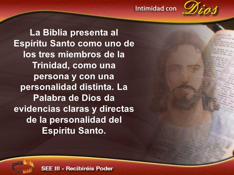 La Biblia presenta al Espíritu Santo como uno de los tres miembros de la Trinidad, como una persona y con una personalidad distinta. La Palabra de Dio