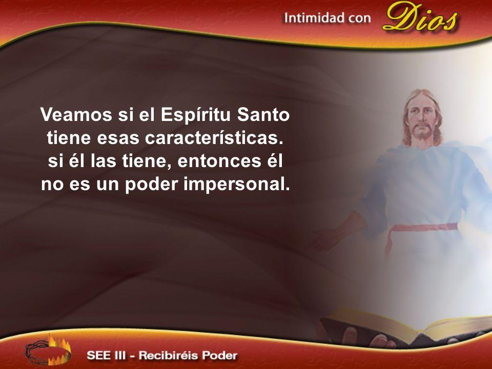 Veamos si el Espíritu Santo tiene esas características. si él las tiene, entonces él no es un poder impersonal.